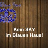 Kein SKY mehr im Blauen Haus
